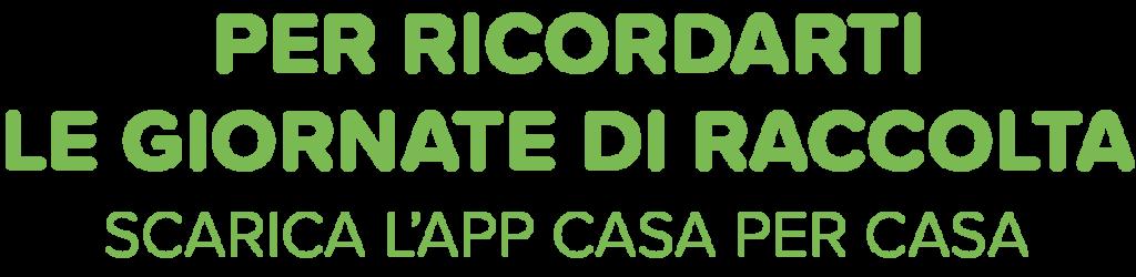 """Per ricordarti le giornate di raccolta scarica l'app """"Casa per Casa"""""""